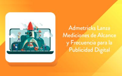Admetricks Lanza Mediciones de Alcance y Frecuencia para la Publicidad Digital